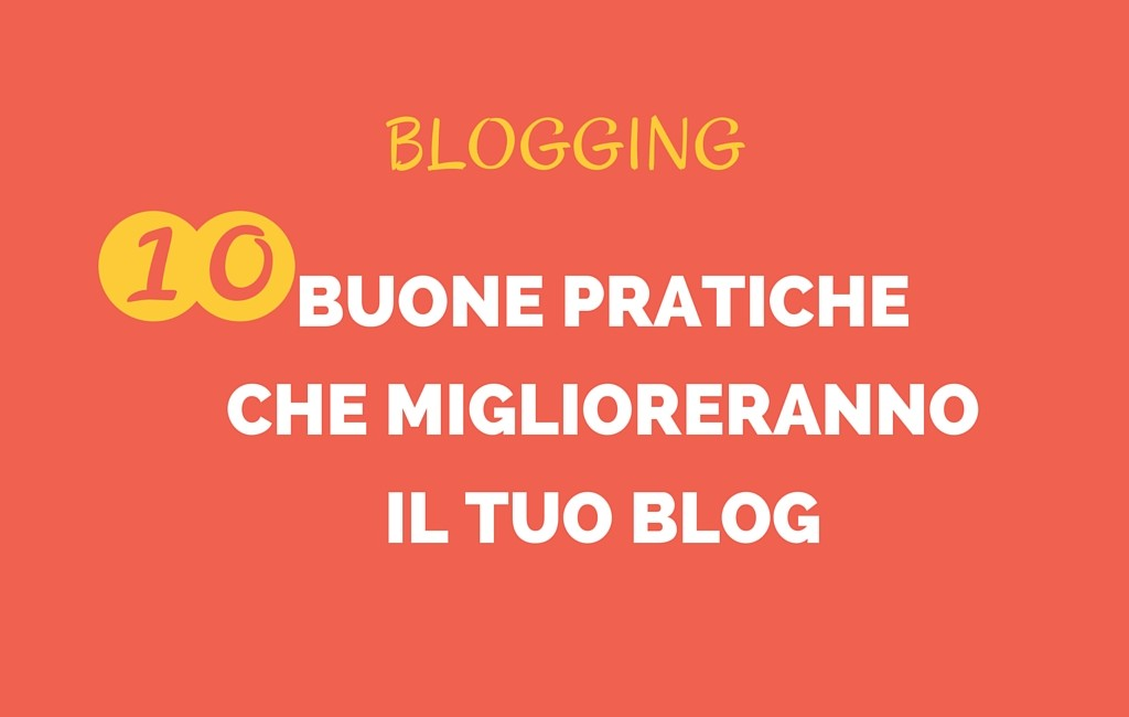 10 buone pratiche che miglioreranno il tuo blog