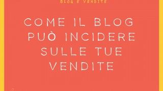 Come il blog può incidere sulle tue vendite